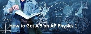 How to Get A 5 on AP Physics 1